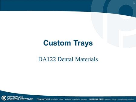 1 Custom Trays DA122 Dental Materials. 2 Why would one use a custom tray? Patient's mouth needs major adaptations –Dimensions or anatomy will not allow.