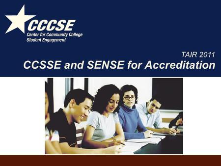 CCSSE and SENSE for Accreditation