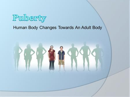 Human Body Changes Towards An Adult Body