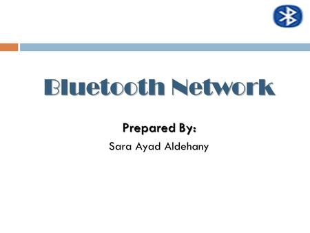 Bluetooth Network Prepared By: Sara Ayad Aldehany.
