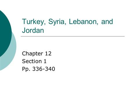 Turkey, Syria, Lebanon, and Jordan Chapter 12 Section 1 Pp. 336-340.