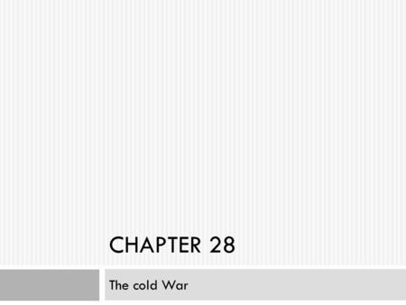CHAPTER 28 The cold War. US REACTION TO COMMUNISM.