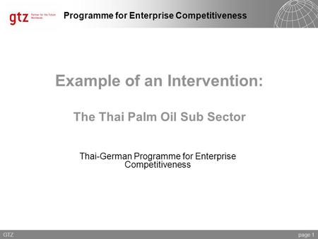 Programme for Enterprise Competitiveness Example of an Intervention: The Thai Palm Oil Sub Sector Thai-German Programme for Enterprise Competitiveness.
