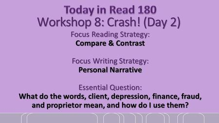 Workshop 8: Crash! (Day 2) Focus Reading Strategy: Compare & Contrast Focus Writing Strategy: Personal Narrative Essential Question: What do the words,