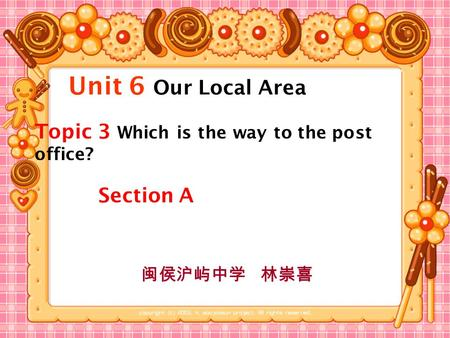 Unit 6 Our Local Area Section A 闽侯沪屿中学 林崇喜 Topic 3 Which is the way to the post office?