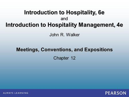 Meetings, Conventions, and Expositions Chapter 12 John R. Walker Introduction to Hospitality, 6e and Introduction to Hospitality Management, 4e.