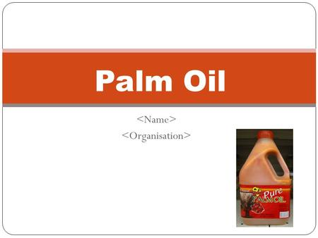 Palm Oil. What is Palm Oil? An edible vegetable oil obtained from the fruit of the African oil palm tree. One of the most widely produced edible oil in.