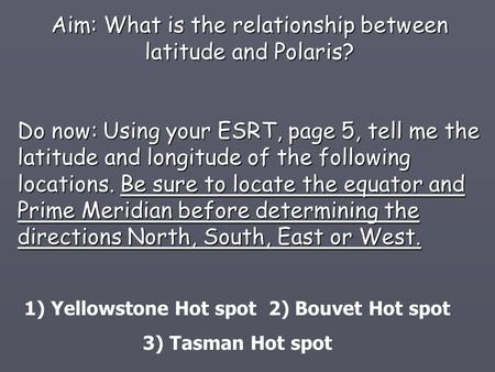 1) Yellowstone Hot spot 2) Bouvet Hot spot