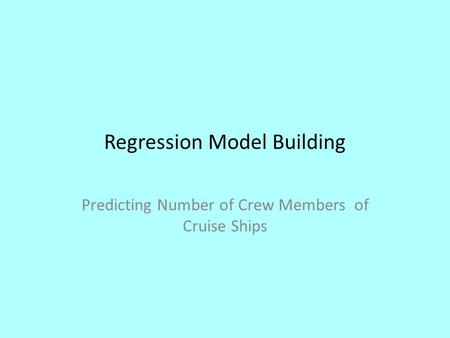 Regression Model Building Predicting Number of Crew Members of Cruise Ships.