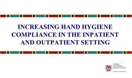 INCREASING HAND HYGIENE COMPLIANCE IN THE INPATIENT AND OUTPATIENT SETTING.