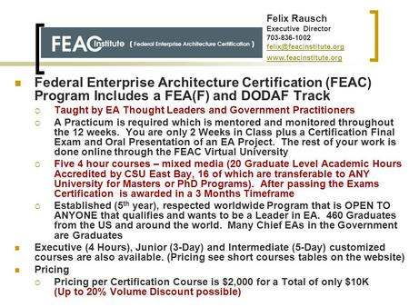 Federal Enterprise Architecture Certification (FEAC) Program Includes a FEA(F) and DODAF Track  Taught by EA Thought Leaders and Government Practitioners.
