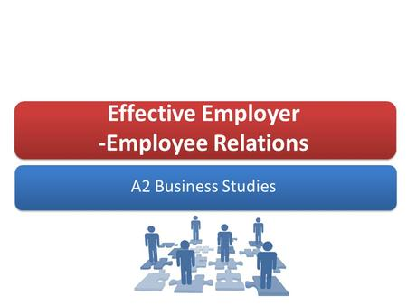 Effective Employer -Employee Relations A2 Business Studies.