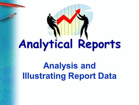 Analytical Reports Analysis and Illustrating Report Data.