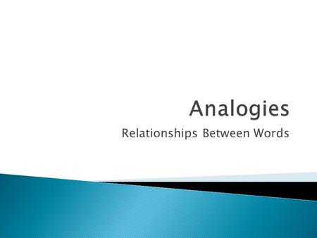 Relationships Between Words.  Analogies are based on relationships between word pairs.  There is often more than one way to build a relationship between.