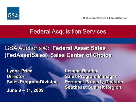 U.S. General Services Administration Federal Acquisition Services GSA Auctions ®: Federal Asset Sales (FedAssetSales) Sales Center of Choice Lynne Price.