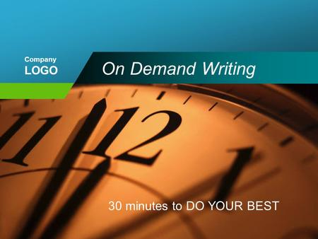Company LOGO On Demand Writing 30 minutes to DO YOUR BEST.