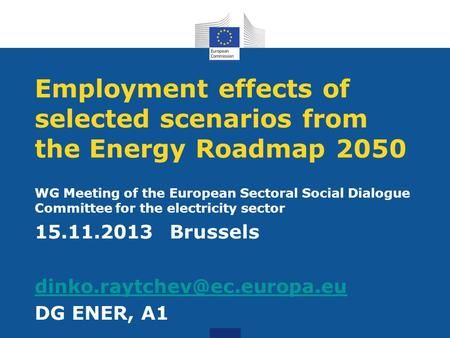 Employment effects of selected scenarios from the Energy Roadmap 2050 WG Meeting of the European Sectoral Social Dialogue Committee for the electricity.