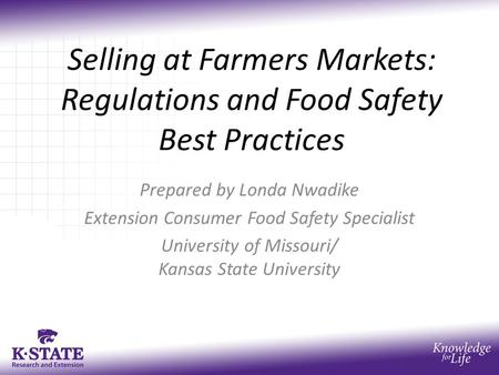 Selling at Farmers Markets: Regulations and Food Safety Best Practices Prepared by Londa Nwadike Extension Consumer Food Safety Specialist University of.