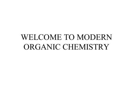 WELCOME TO MODERN ORGANIC CHEMISTRY Chapter 4 The Study of Chemical Reactions Organic Chemistry, 5 th Edition L. G. Wade, Jr.