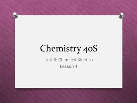 Chemistry 40S Unit 3: Chemical Kinetics Lesson 4.