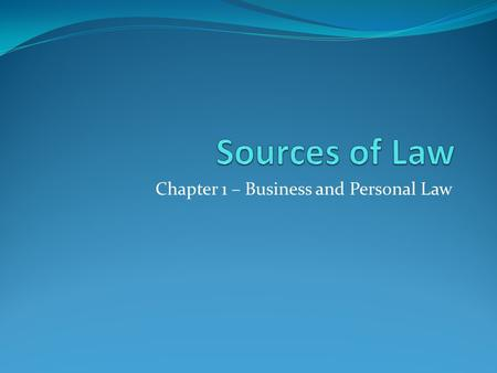 Chapter 1 – Business and Personal Law. Judicial Decisions In the American legal system, judicial (court) decisions are primary sources of law, in addition.