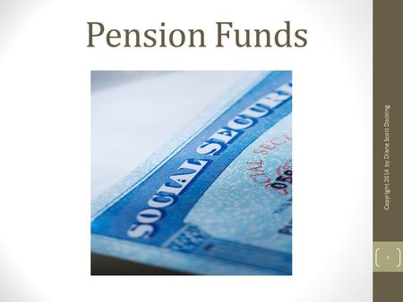 Pension Funds 1 Copyright 2014 by Diane Scott Docking.