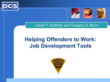 Company LOGO Helping Offenders to Work: Job Development Tools David F. Sullivan and Gregory S. Bunn.