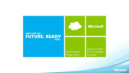 Cross-Platform From the Metal Up All About the App Foundation For the Future Cloud On Your Terms The Microsoft Private Cloud.