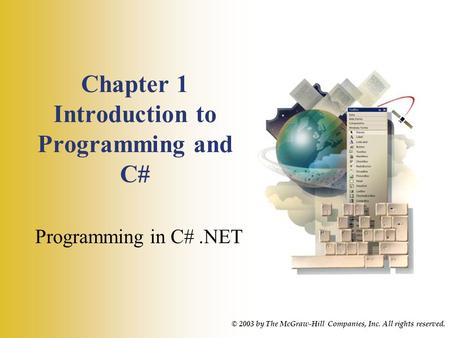 Chapter 1 Introduction to Programming and C# Programming in C#.NET © 2003 by The McGraw-Hill Companies, Inc. All rights reserved.
