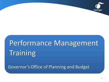 Performance Management Training Governor's Office of Planning and Budget 1.