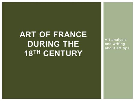 Art analysis and writing about art tips ART OF FRANCE DURING THE 18 TH CENTURY.