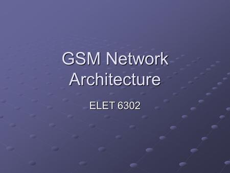 GSM Network Architecture ELET 6302. Motivation Outline Introduction and history. GSM architecture. Implementation. Technology and standards. Summary.