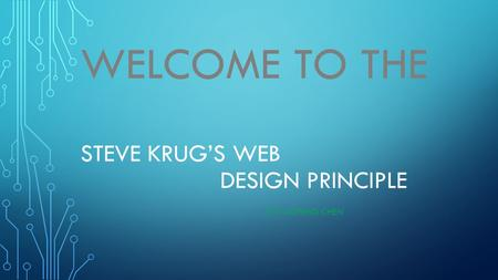 STEVE KRUG'S WEB DESIGN PRINCIPLE BY YAOFENG CHEN WELCOME TO THE.