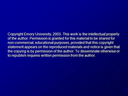 Copyright Emory University, 2003. This work is the intellectual property of the author. Permission is granted for this material to be shared for non-commercial,