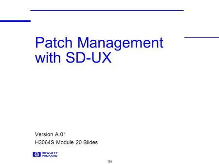 169 Patch Management with SD-UX Version A.01 H3064S Module 20 Slides.