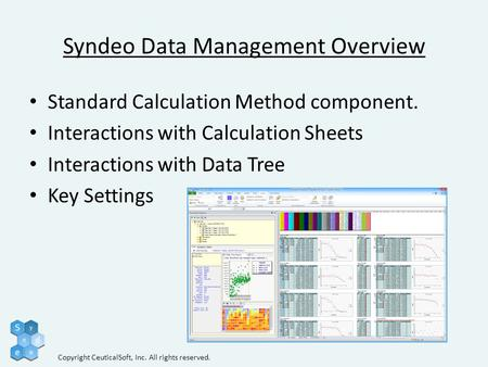 Syndeo Data Management Overview Standard Calculation Method component. Interactions with Calculation Sheets Interactions with Data Tree Key Settings Copyright.
