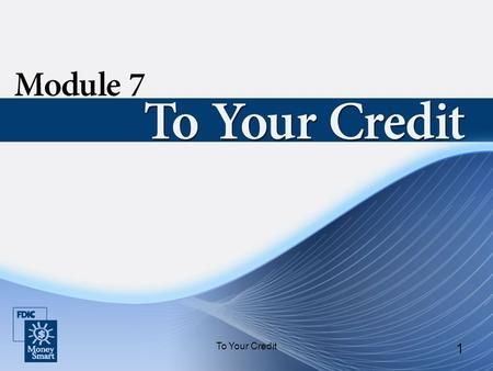 To Your Credit 1. 2 Introduction Instructor and student introductions. Module overview.