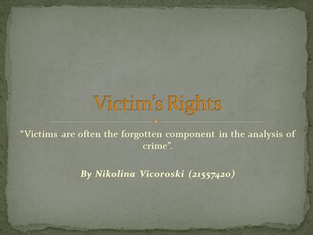 """Victims are often the forgotten component in the analysis of crime"". By Nikolina Vicoroski (21557420)"