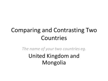 Comparing and Contrasting Two Countries