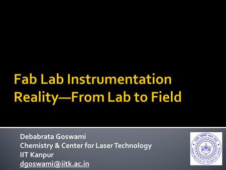 Debabrata Goswami Chemistry & Center for Laser Technology IIT Kanpur
