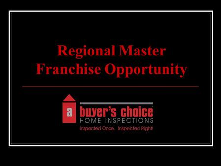 Regional Master Franchise Opportunity. A Florida, USA based Regional Master Franchise/Unit Franchise Company in the Home Inspection industry Demand for.