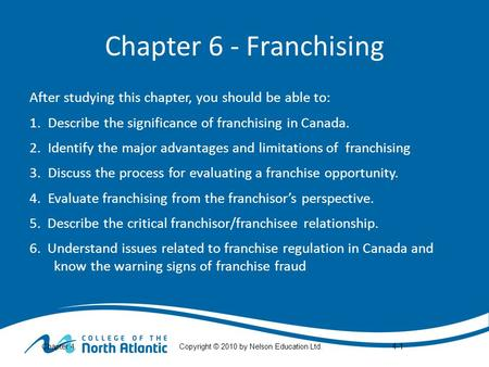 Chapter 4Copyright © 2010 by Nelson Education Ltd. Chapter 6 - Franchising After studying this chapter, you should be able to: 1.Describe the significance.