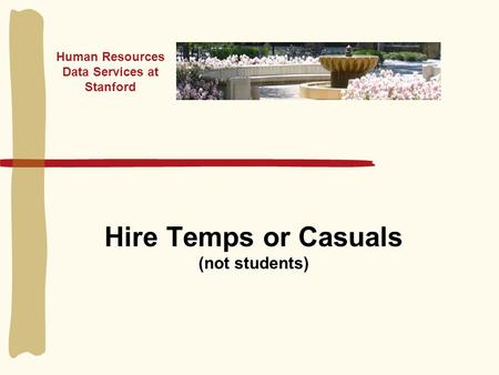 Hire Temps or Casuals (not students) Human Resources Data Services at Stanford.