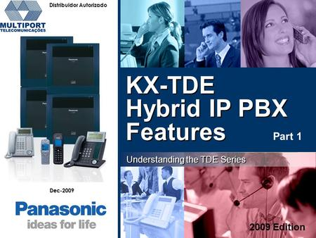 Understanding the TDE Series 2009 Edition Dec-2009 KX-TDE Hybrid IP PBX Features Distribuidor Autorizado Part 1.