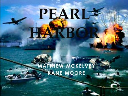 MATTHEW MCKELVEY KANE MOORE PEARL HARBOR. ISSUES AND IMPORTANCE Japanese attack the Hawaiian naval base, Pearl Harbor on December 7 th 1941 Over 300 Japanese.