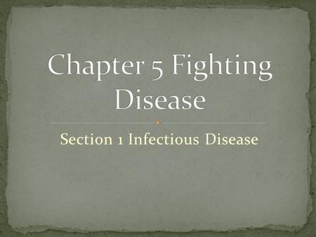 Section 1 Infectious Disease. When you have an infectious disease, pathogens have gotten inside your body and caused harm. Pathogen: Organisms that cause.