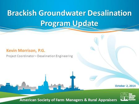 American Society of Farm Managers & Rural Appraisers Kevin Morrison, P.G. Project Coordinator – Desalination Engineering Brackish Groundwater Desalination.