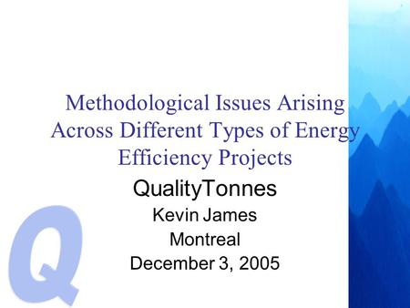 Methodological Issues Arising Across Different Types of Energy Efficiency Projects QualityTonnes Kevin James Montreal December 3, 2005.
