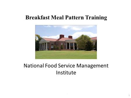 1 Breakfast Meal Pattern Training Breakfast Meal Pattern Training National Food Service Management Institute.