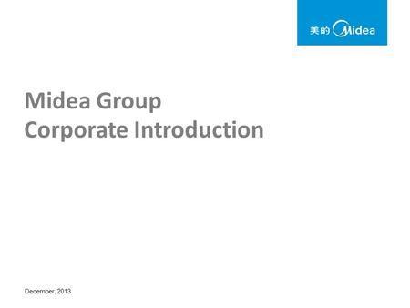 Midea Group Corporate Introduction December, 2013.